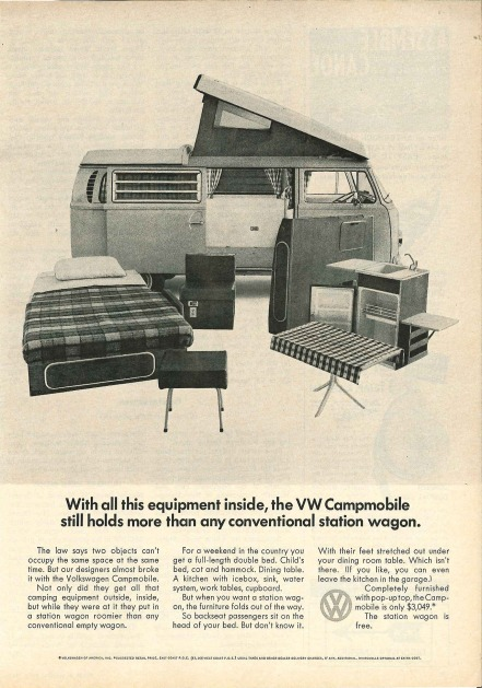 With all this equipment inside, the VW Campmobile still holds more than any conventional station wagons. The law says two object can't occupy the same space at the same time. But our designers almost broke it with the Volkswagen Campmobile. Not only did they get all that camping equipment outside, inside, but while they were at it they put in a station wagon roomier than any conventional empty wagon. For a weekend in the country you got a full-length of double bed. Child's bed, cot & hammock. Dining table. A kitchen with ice box, sink, water system, work tables, cupboard. But when you want a station wagon, the furniture folds out of the way. So backseat passengers sit on the head of your bed. But don't know it. With their feet stretched out under your dining room table. Which isn't there. (If you like, you can leave the kitchen in the garage). Completely furnished with a pop-up top, the Campmobile is only $3,049. The station wagon is free.